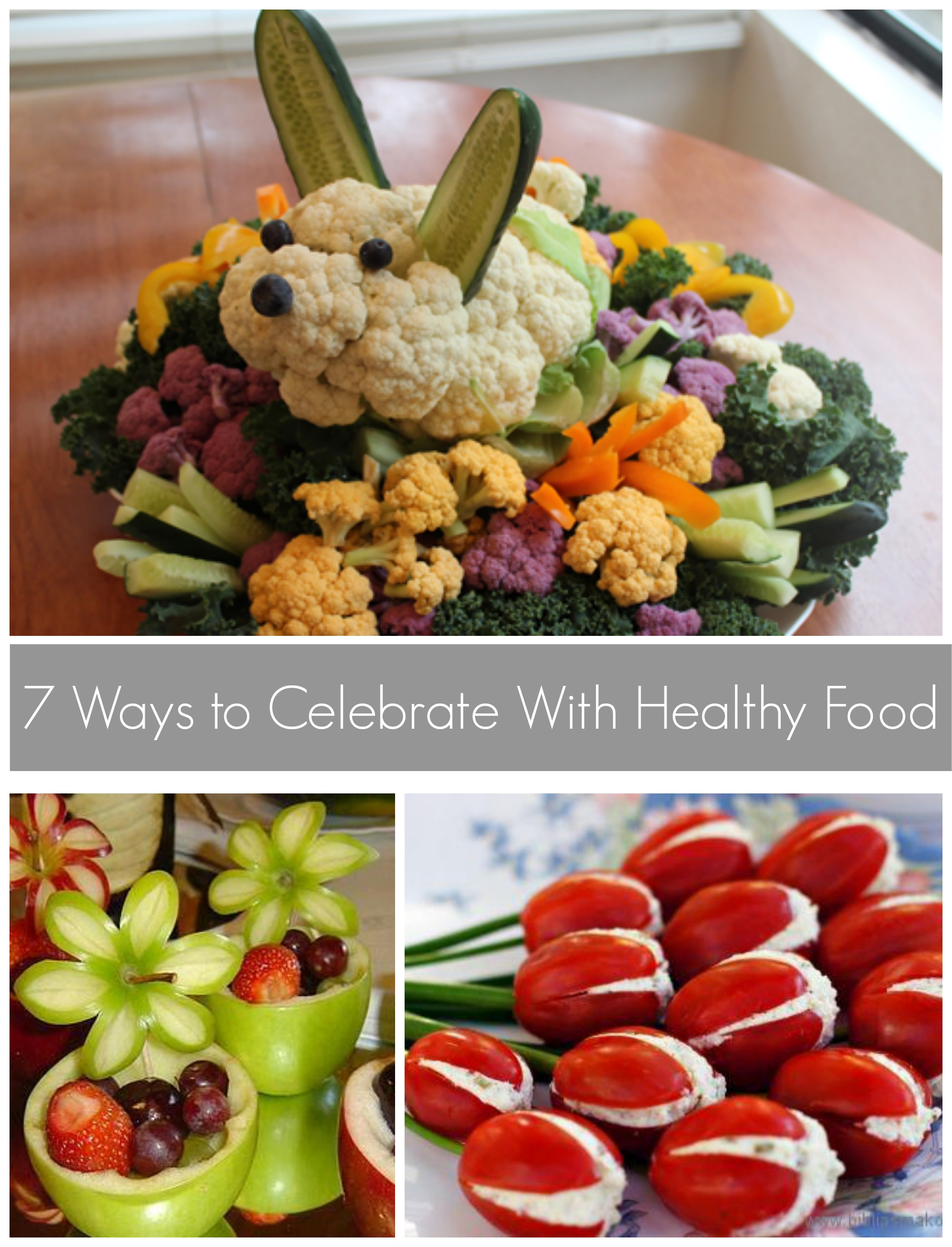 7 ways to celebrate with healthy food.jpg